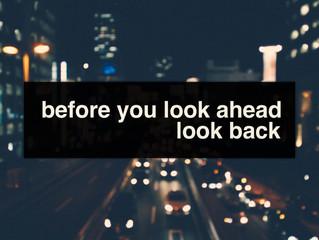 Before You Look Ahead, Look Back