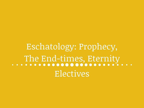 Eschatology: Prophecy, The End-times, Eternity