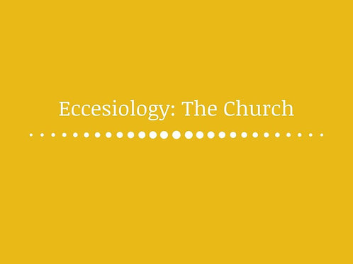 Ecclesiology: The Church
