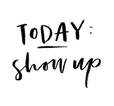 Today: Show Up