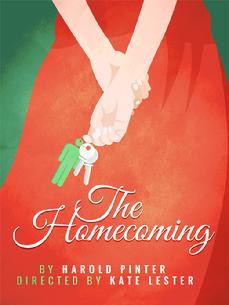 The Homecoming. Written by Harold Pinter. Directed by Kate Leste. A woman turns the tables on her sexist new in-laws in this Pinter comedy