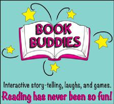 Bookbuddies    Jessica Chace & Lauren Annicelli- Dive into your favorite stories with Lauren and Jessica, who bring the characters and words from the page live onto the stage. Join them for interactive story-telling, laughs, and games. Reading has never been so fun!