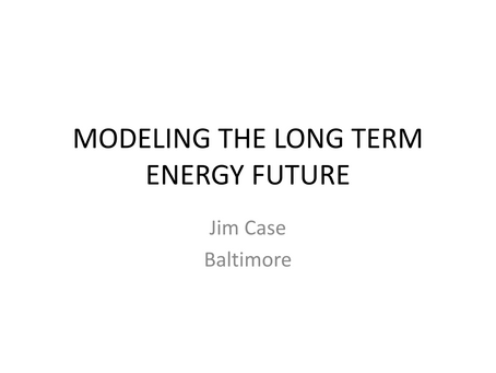 MODELING THE LONG TERM ENERGY FUTURE