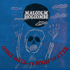 Malcolm Holcombe - Come Hell Or High Water