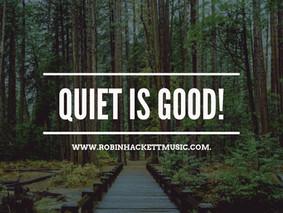 Quiet is Good!