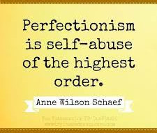 A culture of Perfection…Ugh!