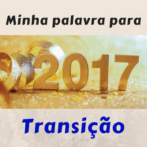 Minha palavra para 2017: Transição