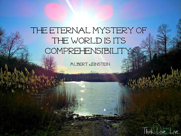 The eternal mystery of the world is its comprehensibility. ~Albert Einstein