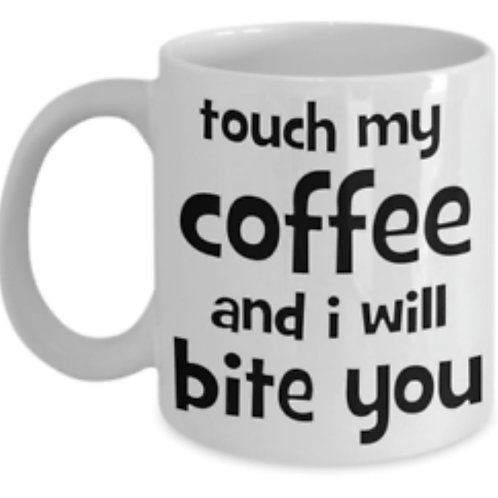 "Coffee Mug ""I will bite you"""