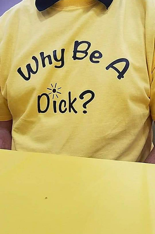 Why be a dick ( SUNSHINE FUNDRAISER)20