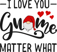 love you gnome matter what 02.png