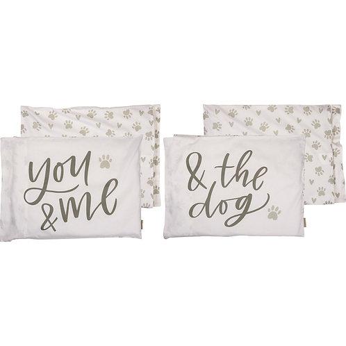 Pillowcase Set -  You & Me & The Dog