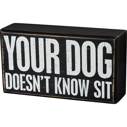"Box Sign ""Your Dog Doesn't Know Sit"""