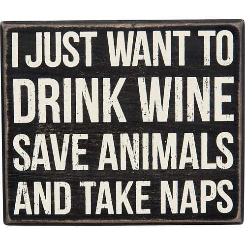 "Box Sign ""I Just Want To Drink Wine, Save Animals and Take Naps"""