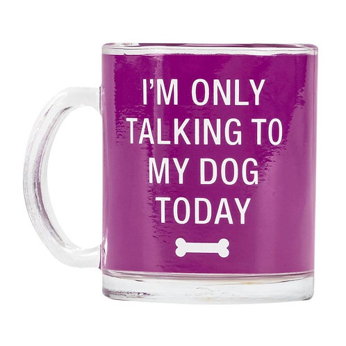 Only Talking to my Dog Glass Mug