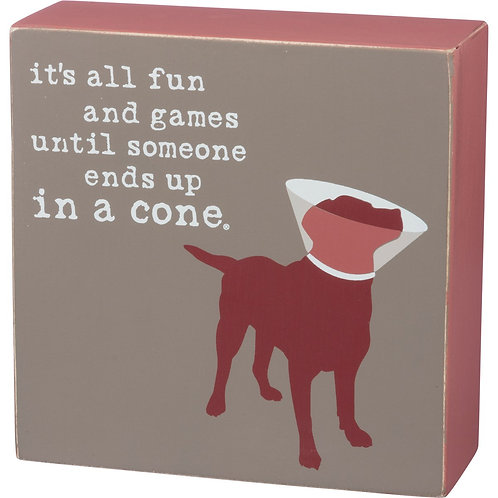 Box Sign - Fun And Games 'Til Someone In A Cone