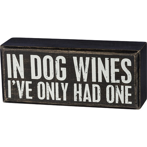 """Box Sign """"In Dog Wines I've Only Had One"""""""