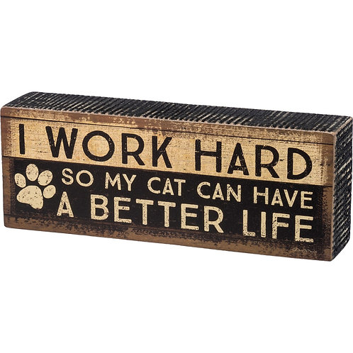 """Box Sign """"I Work Hard So My Cat Can Have A Better Life"""""""
