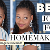 Best Work From Home Jobs for Homemakers - NO DEGREE Needed!