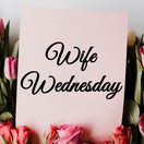 Welcome in The Wife Wednesday Club