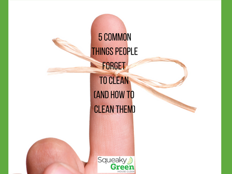 5 Common Things People Forget to Clean (and How to Clean Them)