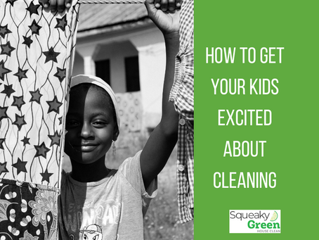 How to Get Your Kids Excited About Cleaning