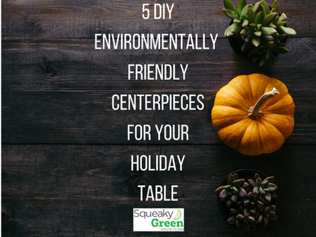 5 DIY Environmentally Friendly Centerpieces For Your Holiday Table