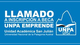 Llamado a Inscripción a Beca - Proyecto 'UNPA EMPRENDE'