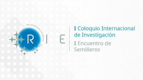 RIE: I Coloquio Internacional de Investigación   I Encuentro de Semilleros de la RIE
