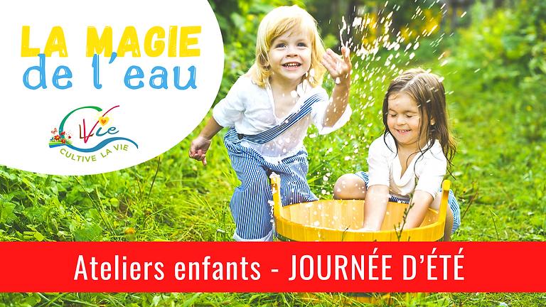 JOURNÉE D'ÉTÉ - Ateliers enfants - La magie de l'eau