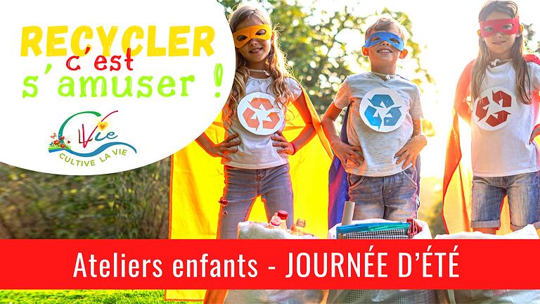 JOURNÉE D'ÉTÉ - Ateliers enfants - Recycler c'est s'amuser !
