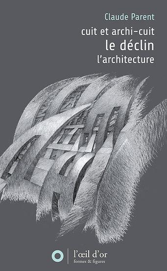 LE DÉCLIN - CUIT ET ARCHI CUIT - L'ARCHITECTURE
