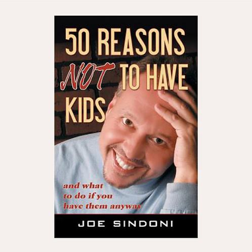 """50 Reasons Not To Have Kids"" Book by Joe Sindoni"