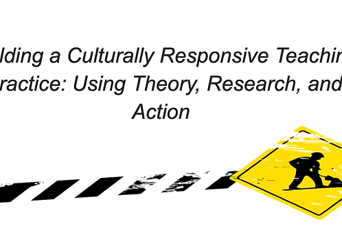 Building a Culturally Responsive Teaching Practice: Using Theory and Research
