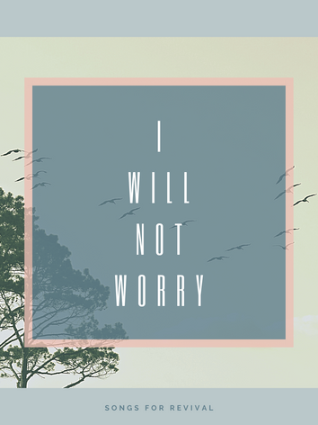 I Will Not Worry