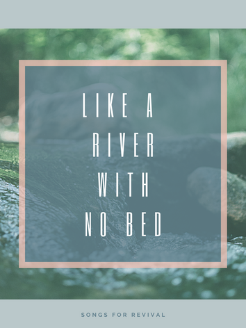 Like a River With No Bed