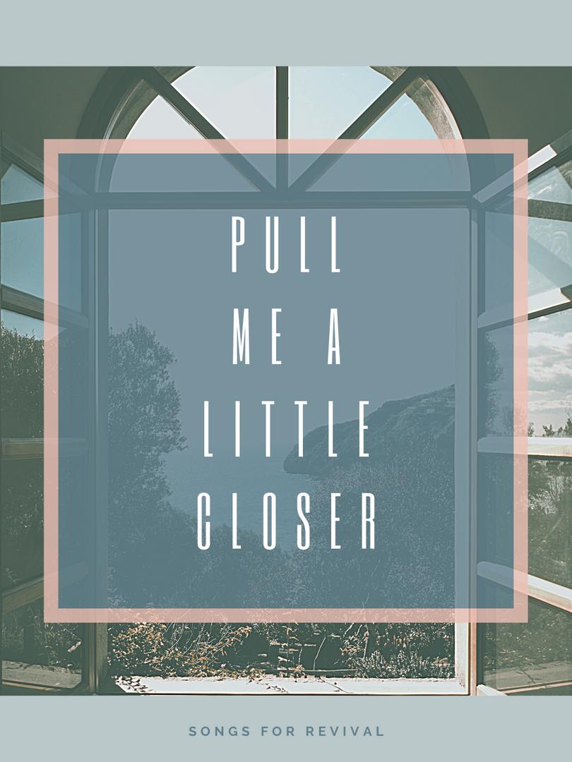 Pull Me a Little Closer