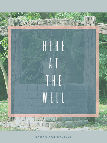 Here at the Well