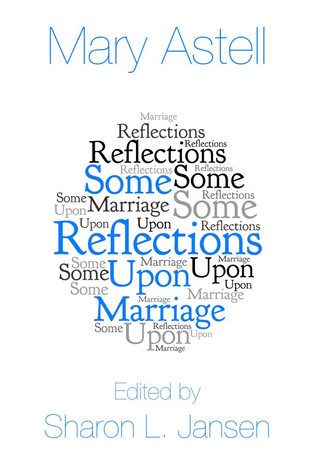 Mary Astell, Some Reflections Upon Marriage