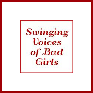 SWINGING VOICES OF BAD GIRLS