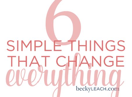 6 Simple Things that Change Everything