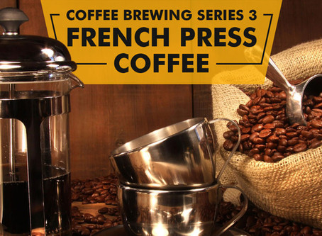 Coffee Brewing Series 3- French Press