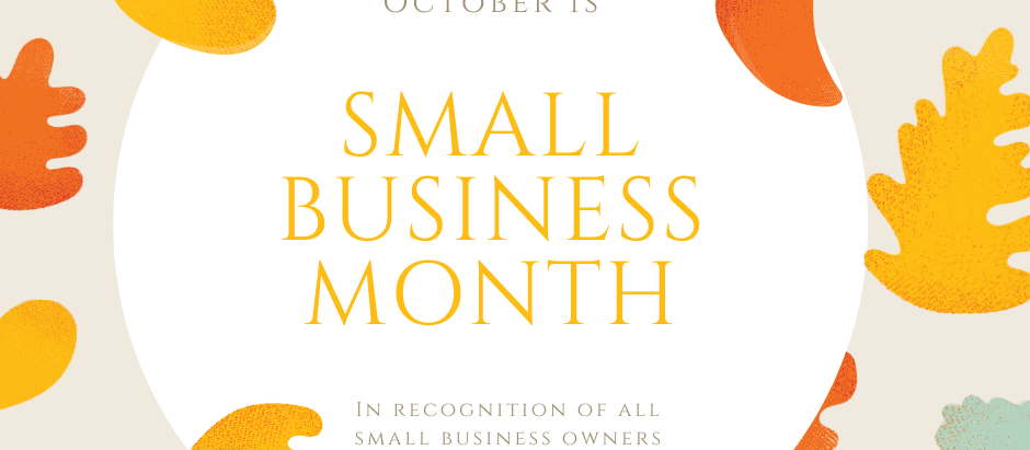 OCTOBER IS SMALL BUSINESS MONTH