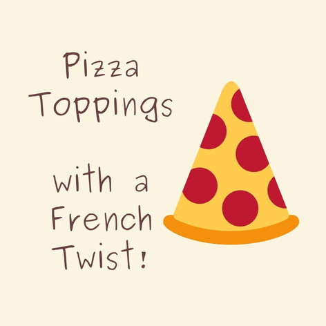 Pizza Toppings with a French Twist