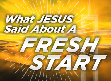 What Jesus Said About A Fresh Start