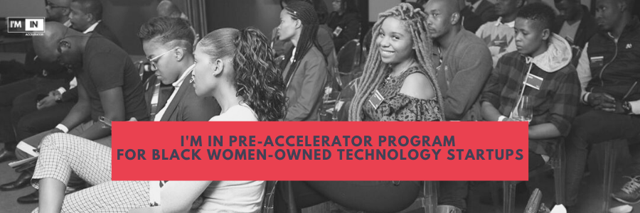 I'M IN Accelerator launches a Pre-Accelerator program for Black women tech founders