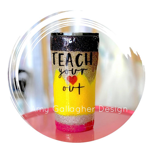 Pencil Tumbler Teach your Heart Out  20
