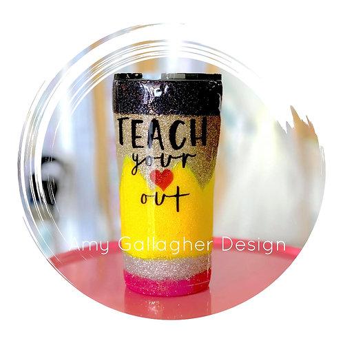 Pencil Tumbler Teach your Heart Out  20