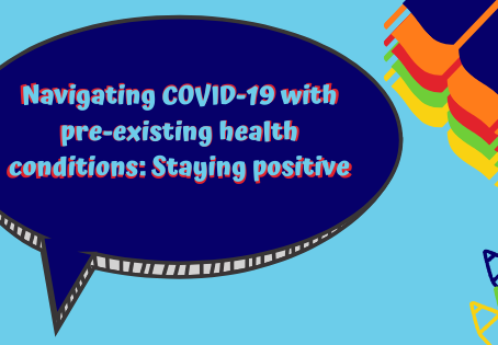 Navigating COVID-19 with pre-existing health conditions: Staying positive