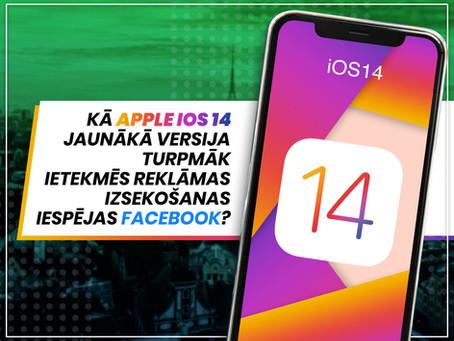 Kā Apple iOS 14 jaunākā versija turpmāk ietekmēs reklāmas izsekošanas iespējas Facebook?